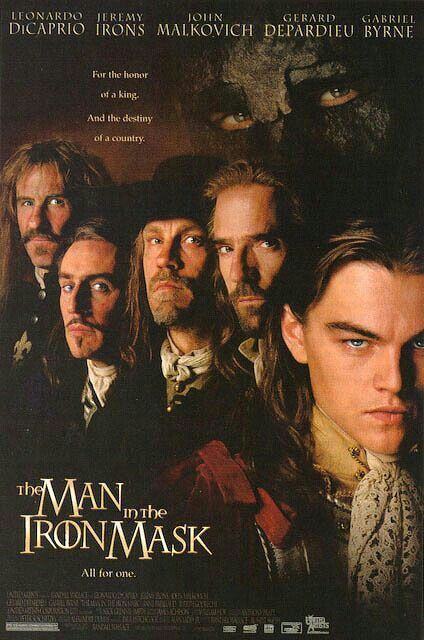 """MOVIE - The Man in the Iron Mask """"1998"""" (Genre: Action/Adventure) Starring: Leonardo DiCaprio as King Louis XIV/Phillippe, Jeremy Irons as Aramis, John Malkovich as Athos, Gérald Depardieu as Porthos, Gabriel Byrne as D'Artagnan, Anne Parillaud as Queen Mother Anne, Judith Godrèche as Christine, Edward Atterton as Lt. Andre, Peter Sarsgaard as Raoul, Hugh Laurie as King's Advisor & David Lowe as King's Advisor. Plot: The cruel King Louis XIV of France has a secret twin brother who he keeps…"""