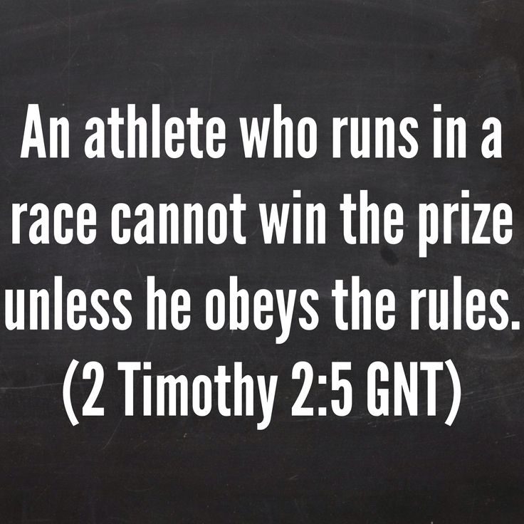 An athlete who runs in a race cannot win the prize unless he obeys the rules. (2 Timothy 2:5 GNT) Bible, God, jesus, lord, savior, bible verses, bible quotes, verses, quotes, inspiration, inspirational quotes, wisdom, good news, jesus quotes, god quotes, literature, good quotes, religion, the blackboard, blackboard, black board, the black board, heaven, faith, words of wisdom