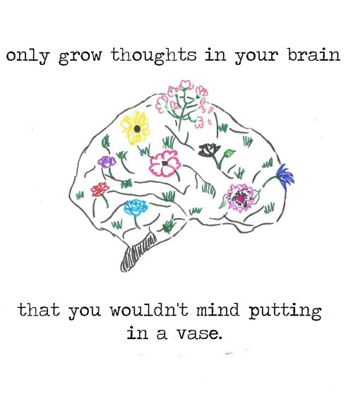 """only put thoughts in your brain that ..."""