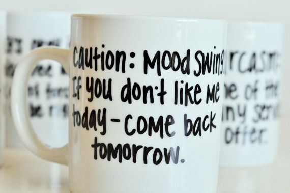 """""""Mood Swings-If you don't like me today - come back tomorrow."""" Funny Quotes on 14 oz Mug Hand Painted by UmphreyDesigns@etsy"""