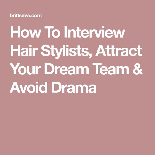How To Interview Hair Stylists, Attract Your Dream Team & Avoid Drama