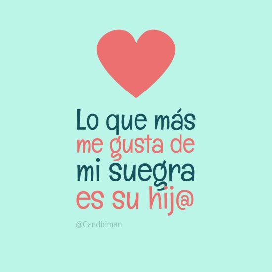 """Lo que más me gusta de mi #Suegra es su hij@"""". #Citas #Frases"""
