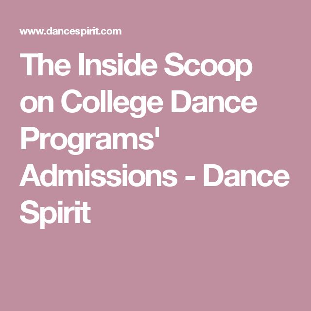 The Inside Scoop on College Dance Programs' Admissions - Dance Spirit