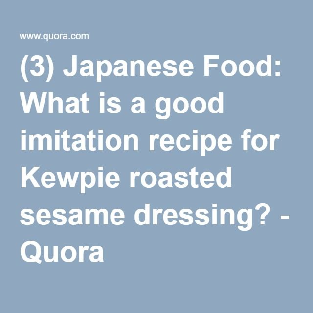 Japanese Food: What is a good imitation recipe for Kewpie roasted sesame dressing? - Quora (www.ChefBrandy.com)