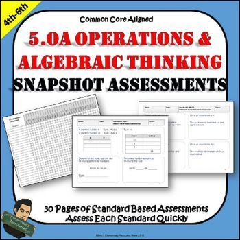 5.OA Operations and Algebraic Thinking Snapshot AssessmentsEasily and quickly assess the 5.OA.A.1, 5.OA.A.2, 5.OA.B.3 standards.  Each sheet has 4 standard based questions that spiral in complexity.  Can be used for a quick assessment before a lesson or as an exit ticket after a lesson.