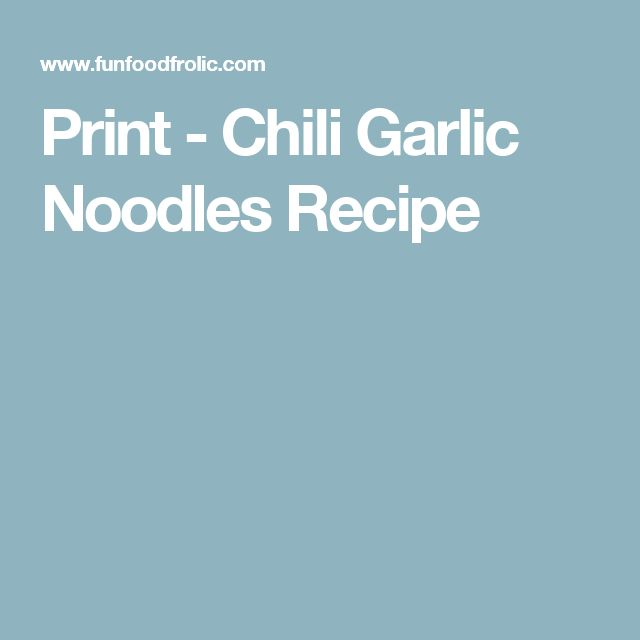 Print - Chili Garlic Noodles Recipe