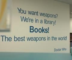 I want this on my wall next to my bookshelf.: Doctors Who Quotes, Home Libraries, The Doctors, Doctorwho, Weapons, Doctor Who, Dr. Who, Libraries Books, Libraries Quotes