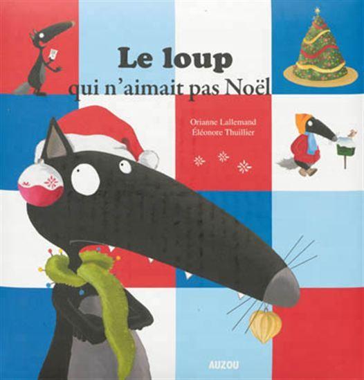 Le Loup qui n'aimait pas Noël - ORIANNE LALLEMAND - ELÉONORE THUILLIER