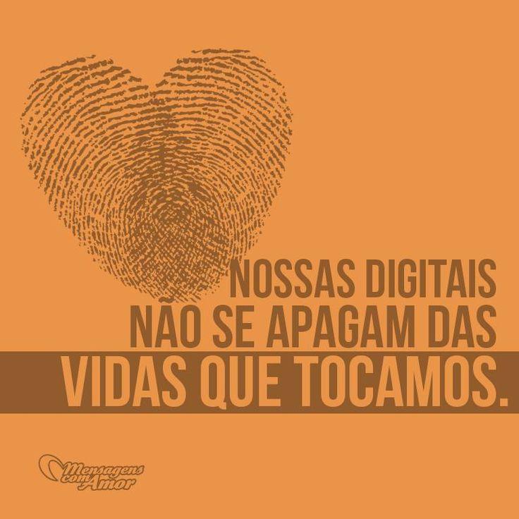 Nossas digitais não se apagam das vidas que tocamos. #vida #amor #casais #mensagenscomamor #frases