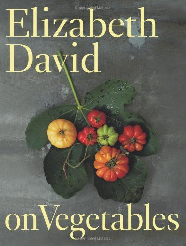Elizabeth David on Vegetables by Elizabeth David http://www.amazon.co.uk/dp/1849492689/ref=cm_sw_r_pi_dp_SkZ0tb0K9S8GJ902