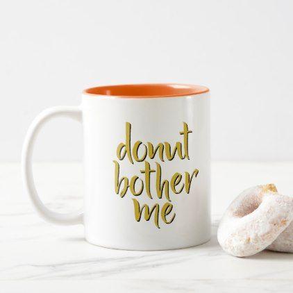 Donut Bother Me Coffee Mug - decor gifts diy home & living cyo giftidea