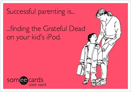 Search results for 'grateful dead' Ecards from Free and Funny cards and hilarious Posts | someecards.com