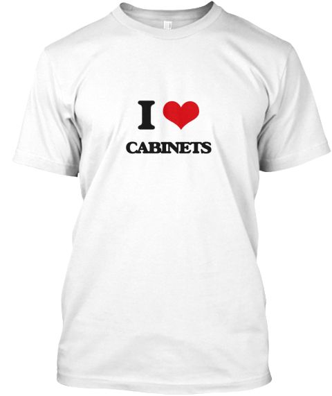 I Love Cabinets White T-Shirt Front - This is the perfect gift for someone who loves Cabinets. Thank you for visiting my page (Related terms: I heart Cabinets,Cabinets,I love Cabinets,Cabinets,case,chiffonier,closet,commode,container,deposito ...)