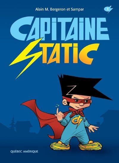 Capitaine Static, de Alain M. Bergeron (illustrations par Sampar) Un roman/BD avec beaucoup de jeux de mots et une histoire très amusante. Quel super pouvoir que d'être capable de zapper ses ennemis avec de l'électricité static! «TIC!»