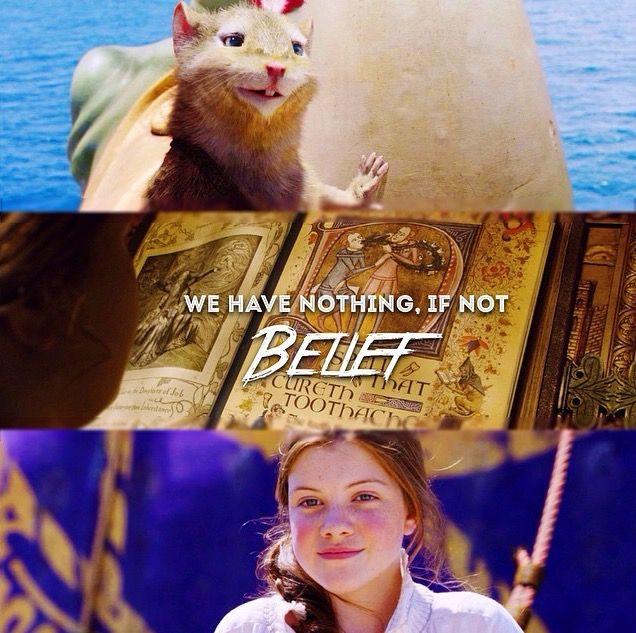 """""""We have nothing if not belief"""" - Reepicheep, The Chronicles of Narnia: The Voyage of the Dawn Treader"""