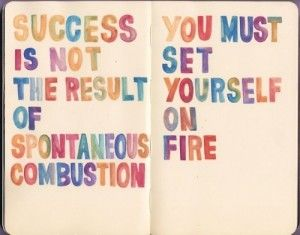 have to set yourself on fire: