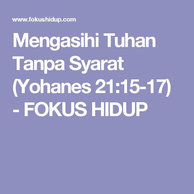 Mengasihi Tuhan Tanpa Syarat (Yohanes 21:15-17) - FOKUS HIDUP