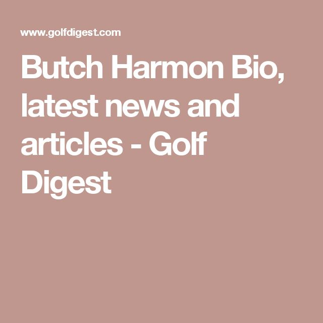 Butch Harmon Bio, latest news and articles - Golf Digest