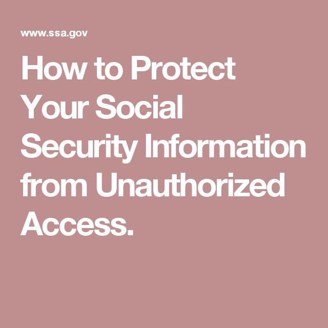 How to Protect Your Social Security Information from Unauthorized Access.