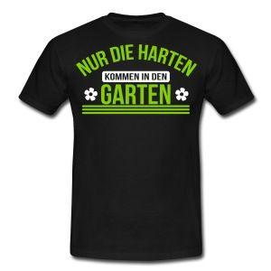 Good Nur die harten kommen in den Garten T Shirts