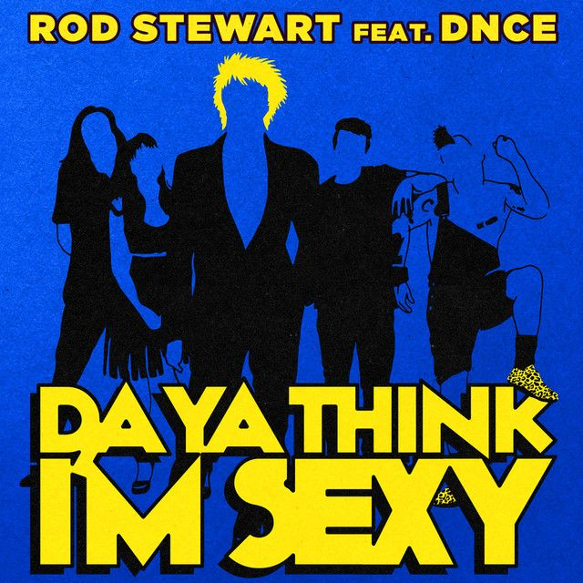 """"""" Da Ya Think I'm Sexy?"""" by Rod Stewart DNCE"""