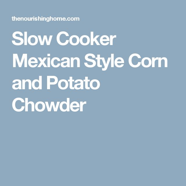 Slow Cooker Mexican Style Corn and Potato Chowder