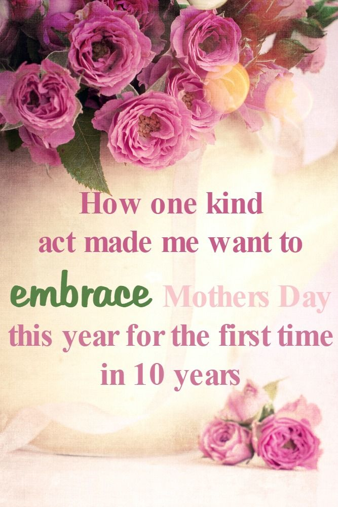 How one kind  act made me  want to embrace Mothers Day  this year for the first time in 10 years.