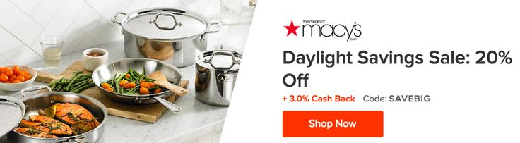 Macy's Daylights Savings Sale! Shop the sale and save +  cash back!