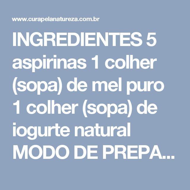 INGREDIENTES  5 aspirinas  1 colher (sopa) de mel puro  1 colher (sopa) de iogurte natural  MODO DE PREPARO  Esmague todas as aspirinas para formar um pó macio.  Feito isso, misture com mel e iogurte e mexa bem, até obter um creme.  Lave o rosto com água e sabão neutro.  Depois, para abrir os poros de sua pele, molhe o rosto com a ajuda de um pano úmido e levemente aquecido.     Em seguida, com um pano limpo e seco, retire a umidade do rosto, sem esfregar.  Aplique uma camada fina da mistura…