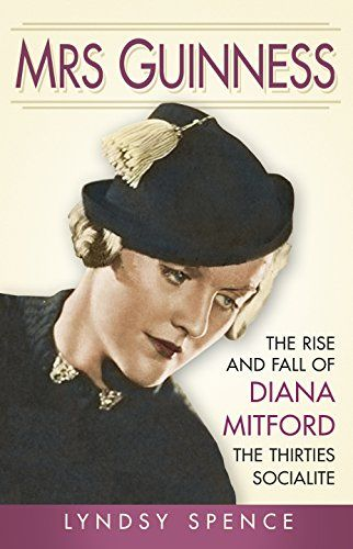 Mrs Guinness: The Rise and Fall of Diana Mitford, the Thirties Socialite by Lyndsy Spence http://www.amazon.co.uk/dp/0750959738/ref=cm_sw_r_pi_dp_HUoUub0A7YN62