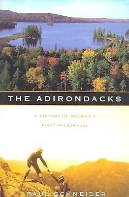 The Adirondacks : A History of America's First Wilderness by Paul Schneider...