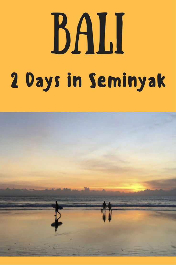 Bali for beginners - two days in Seminyak, find out what to do in Bali even if you only have two days!
