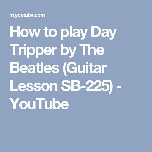 How to play Day Tripper by The Beatles (Guitar Lesson SB-225) - YouTube