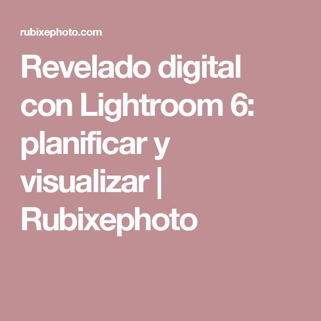 Revelado digital con Lightroom 6: planificar y visualizar | Rubixephoto