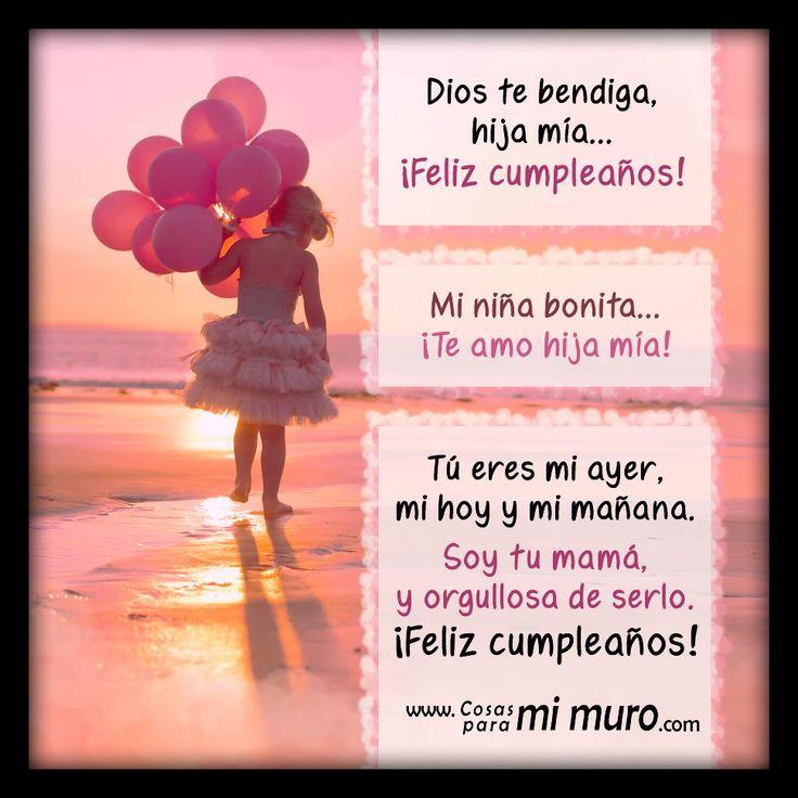 Con motivo de tu cumpleaños, hija amada... esta carta te la dedico: http://www.shoshan.cl/a_mi_hija_con_amor.html Dios te bendiga, hija mía... ¡Feliz cumpleaños! Mi niña bonita... ¡Te amo hija mía! Tú eres mi ayer,  mi hoy y mi mañana. Soy tu mamá, y orgullosa de serlo.  ¡Feliz cumpleaños!