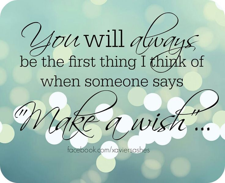 you will always be the first thing i think of when someone says Make A Wish.
