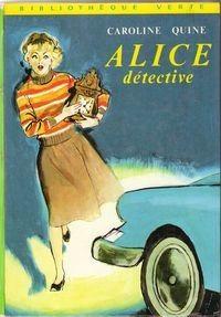 Alice détective Caroline Quine, bibliothèque verte. C'est  au primaire que j'ai découvert les aventures de Alice et que j'ai développé mon goût pour les polars. Assez rare   Dans les années 60 que le héros d'une aventure soit une heure femme. Elle était mon héroïne .