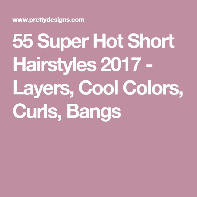 55 Super Hot Short Hairstyles 2017 - Layers, Cool Colors, Curls, Bangs