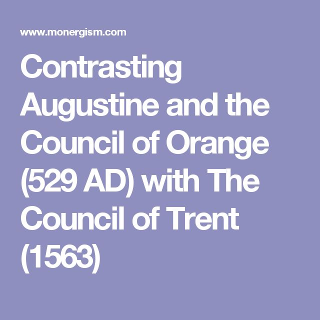 Contrasting Augustine and the Council of Orange (529 AD) with The Council of Trent (1563)