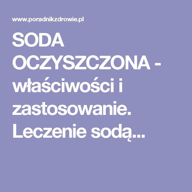 SODA OCZYSZCZONA - właściwości i zastosowanie. Leczenie sodą...