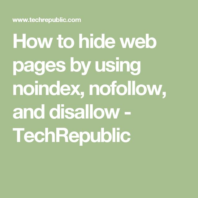 How to hide web pages by using noindex, nofollow, and disallow - TechRepublic
