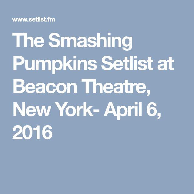 The Smashing Pumpkins Setlist at Beacon Theatre, New York- April 6, 2016
