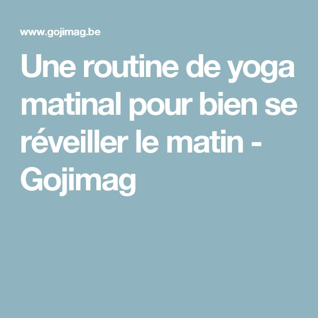 Une routine de yoga matinal pour bien se réveiller le matin - Gojimag