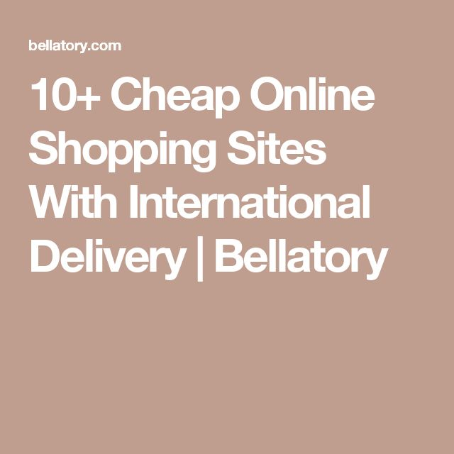 10+ Cheap Online Shopping Sites With International Delivery | Bellatory