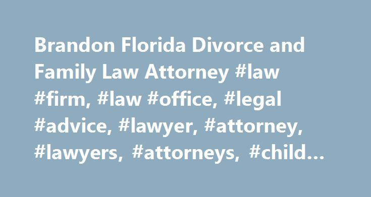 Brandon Florida Divorce and Family Law Attorney #law #firm, #law #office, #legal #advice, #lawyer, #attorney, #lawyers, #attorneys, #child #custody http://zimbabwe.remmont.com/brandon-florida-divorce-and-family-law-attorney-law-firm-law-office-legal-advice-lawyer-attorney-lawyers-attorneys-child-custody/  # Brandon Tampa Divorce Family Law Attorneys Meet Our Staff We are a small practice that can attend to your unique legal situation, and have the experience to stand up for your interests. A…