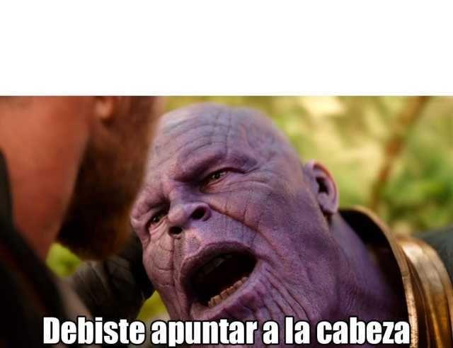 Debiste Apuntar A La Cabeza Thanos Avengers Memes
