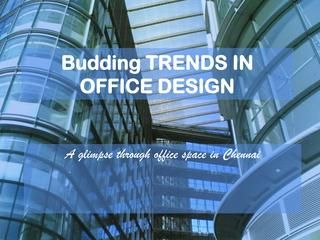 Budding trends in office space  Change alone is permanent in this world. If you look around you will notice that everything is changing and before you even notice it, another change kicks in. In this fast paced world where you have to eat while you drive and meet & greet people only on Facebook. It is time that you update your same old school OFFICE SPACE too.