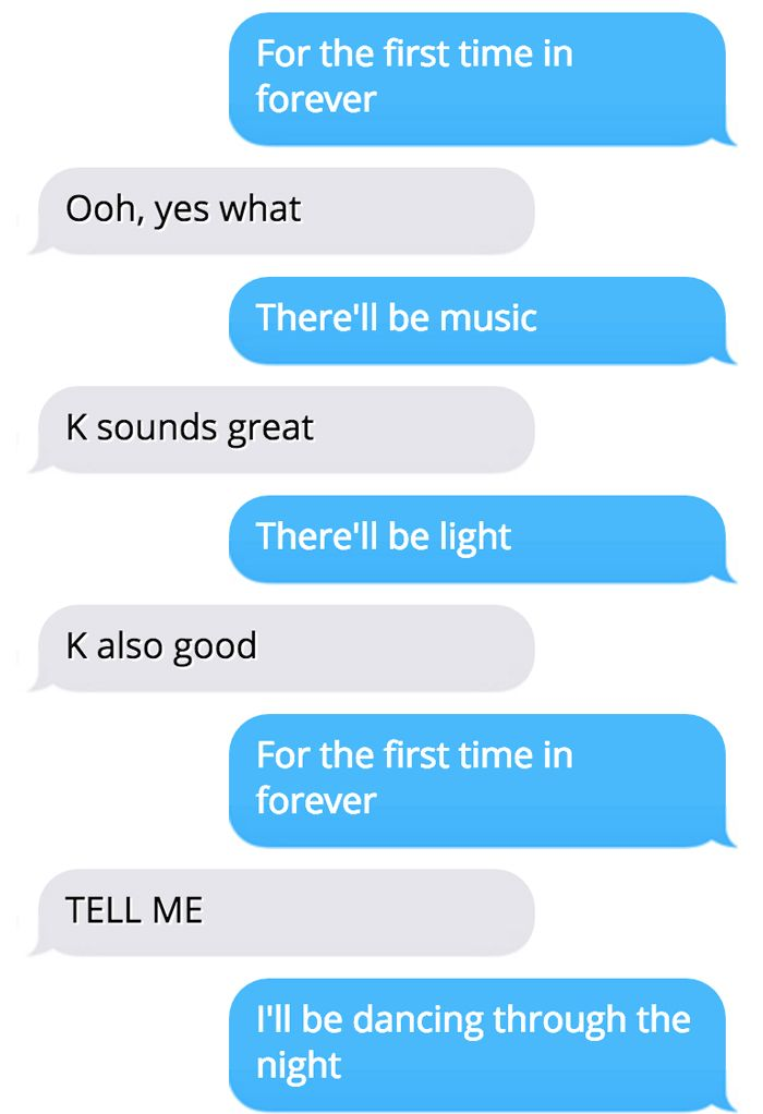 What happens when you text Disney song lyrics to your friends. Frozen, Pat one.