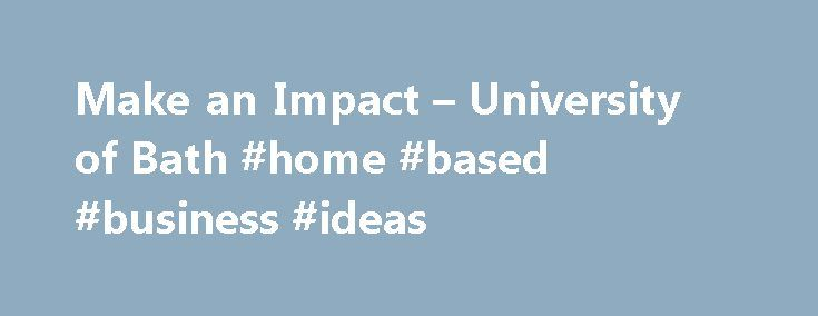 Make an Impact – University of Bath #home #based #business #ideas http://business.remmont.com/make-an-impact-university-of-bath-home-based-business-ideas/  #business courses online # Make an Impact: Sustainability for Professionals 0:10 Skip to 0 minutes and 10 seconds Welcome to the University of Bath, one of Britain's leading universities. 0:38 Skip to 0 minutes and 38 seconds Our campus brings together academic expertise, with a wide range of international, industrial, academic, and…
