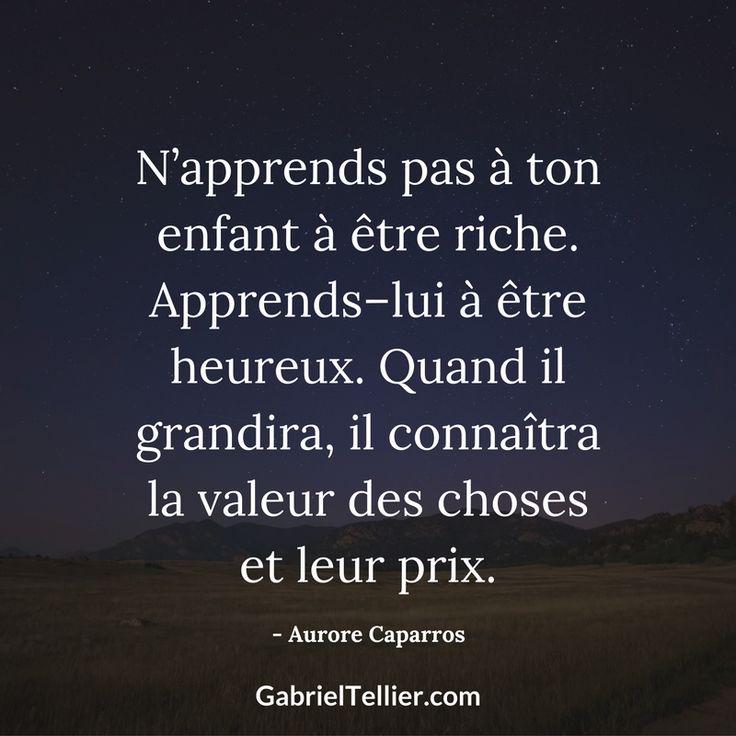 N'apprends pas à ton enfant à être riche. Apprends-lui à être heureux. Quand il grandira, il connaîtra la valeur des choses et leur prix. - Aurore Caparros #citation #citationdujour #proverbe #quote #frenchquote #pensées #phrases #french #français